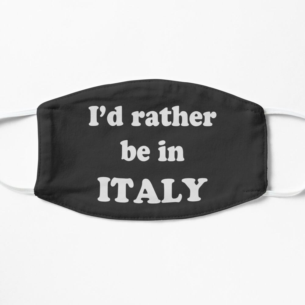 I'd rather be in Italy mask